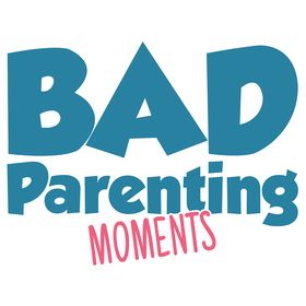 Bad Parenting Moments