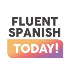 FLUENT SPANISH TODAY