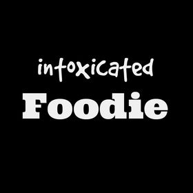 Intoxicated Foodie