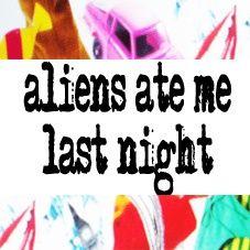 aliensatemelastnight