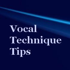 Vocal Technique Tips