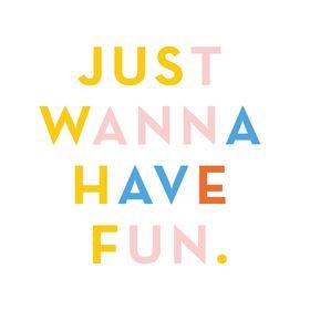 Just Wanna Have Fun