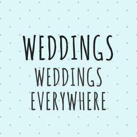WEDDINGS, WEDDINGS EVERYWHERE