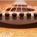 Cool Guitar Gifts