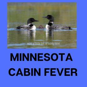 Minnesota Cabin Fever