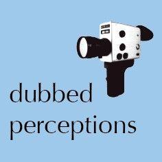 dubbed perceptions
