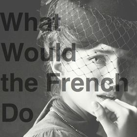 What Would the French Do