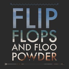 Flip Flops and Floo Powder