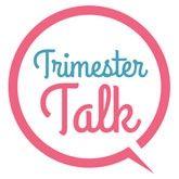 Trimester Talk