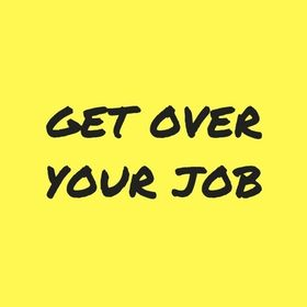 Get Over Your Job