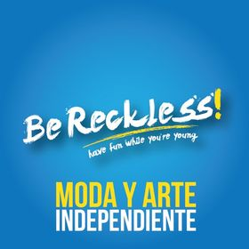 Be Reckless!