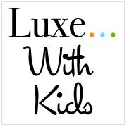 Luxe...with kids