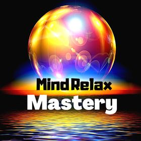 Mind Relax Mastery - Positive Mind Energy Music