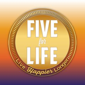Five for Life|HABITS for a HAPPIER, longer life!