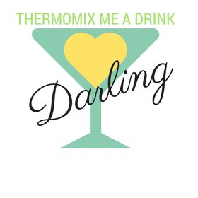 Thermomix Me A Drink Darling