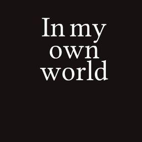 In my own world