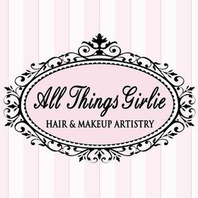 All Things Girlie Hair & Makeup Artistry -