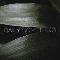 DAILY SOMETHING