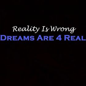 Dreams Are 4 Real