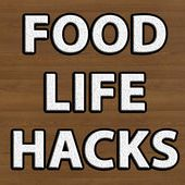 Food Life Hacks