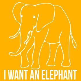 I WANT AN ELEPHANT