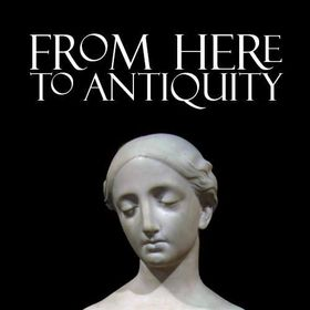 From Here To Antiquity