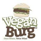 VeganBurg Once Bitten, Twice Wise!