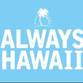 ALWAYS HAWAII