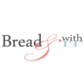 Bread & With It