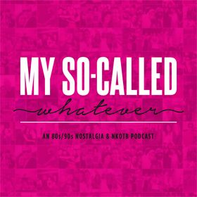 My So-Called Whatever 80's/90's NKOTB Podcast