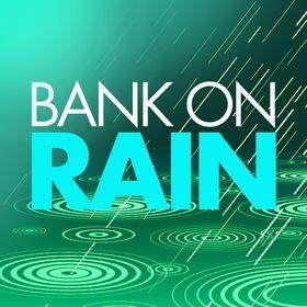 BANK ON RAIN