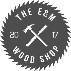 The E&M Wood Shop