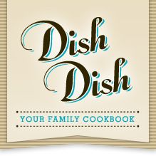 Dish Dish - Online Cookbook & Digital Recipe Box