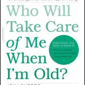 Who Will Take Care of Me When I'm Old & The Complete Eldercare Planner