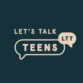 Let's Talk Teens™️ | Raising Teens In The Modern world
