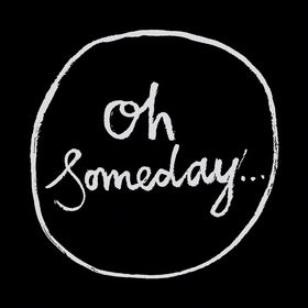 Oh Someday...