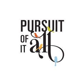 Pursuit of it All