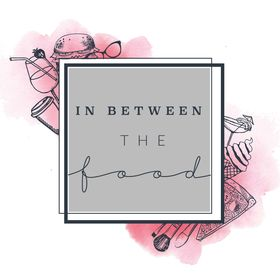 In Between the Food (Lifestyle Blog)