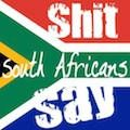 Shit South Africans Say
