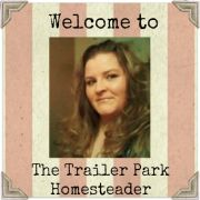The Trailer Park Homesteader , Welcome !