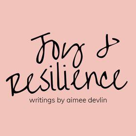 Joy & Resilience | writings by Aimee Devlin