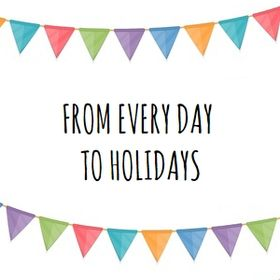From Everyday to Holidays
