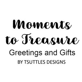 MOMENTS TO TREASURE GREETINGS & GIFTS BY TSUTTLES DESIGNS