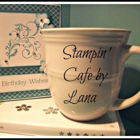 Stampin Cafe by Lana