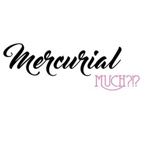 Mercurial Much?!