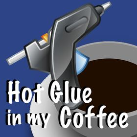 Hot Glue In My Coffee
