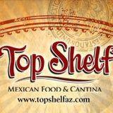 Top Shelf Mexican Food & Cantina