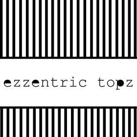 Ezzentric Topz