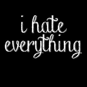 #hate_everything