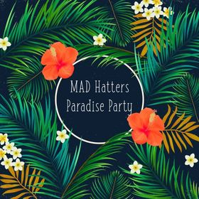 MAD Hatters Paradise Party 2017